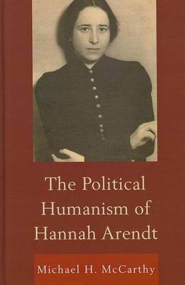 Political Humanism of Hannah Arendt (Electronic book text): Michael H. McCarthy