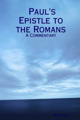 Paul's Epistle to the Romans: A Commentary (Electronic book text): Ian Lyall