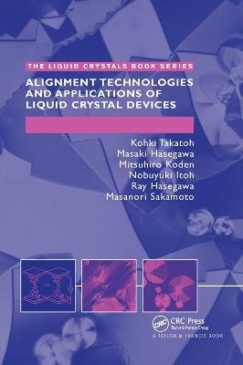 Alignment Technology and Applications of Liquid Crystal Devices (Paperback): Kohki Takatoh, Masanori Sakamoto, Ray Hasegawa,...