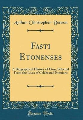 Fasti Etonenses - A Biographical History of Eton, Selected from the Lives of Celebrated Etonians (Classic Reprint) (Hardcover):...