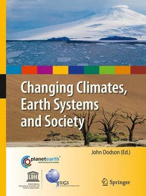 Changing Climates, Earth Systems and Society (Paperback, 2010 ed.): John Dodson