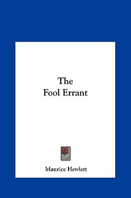 The Fool Errant the Fool Errant (Hardcover): Maurice Hewlett