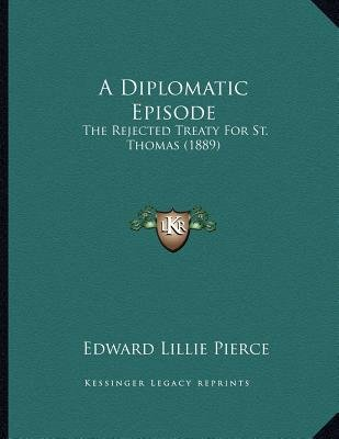A Diplomatic Episode - The Rejected Treaty for St. Thomas (1889) (Paperback): Edward Lillie Pierce