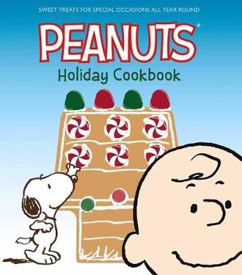 The Peanuts Holiday Cookbook - Sweet Treats for Favorite Occasions All Year Round (Hardcover): Various Authors