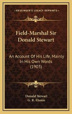 Field-Marshal Sir Donald Stewart - An Account of His Life, Mainly in His Own Words (1903) (Hardcover): Donald Stewart