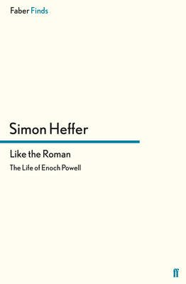 Like the Roman - The Life of Enoch Powell (Electronic book text): Simon Heffer