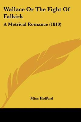 Wallace or the Fight of Falkirk - A Metrical Romance (1810) (Paperback): Miss Holford