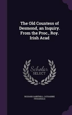 The Old Countess of Desmond, an Inquiry. from the Proc., Roy. Irish Acad (Hardcover): Richard Sainthill, Catharine Fitzgerald