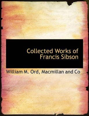 Collected Works of Francis Sibson (Paperback): William M. Ord