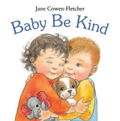 Baby Be Kind Board Book (Board book): Jane Cowen-Fletcher