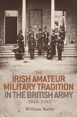 The Irish Amateur Military Tradition in the British Army, 1854-1992 (Electronic book text): William Butler