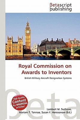 Royal Commission on Awards to Inventors (Paperback): Lambert M. Surhone, Mariam T. Tennoe, Susan F. Henssonow