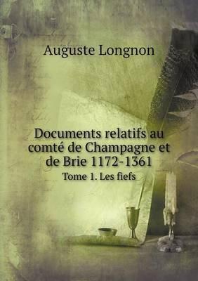 Documents Relatifs Au Comte de Champagne Et de Brie 1172-1361 Tome 1. Les Fiefs (French, Paperback): Auguste Longnon