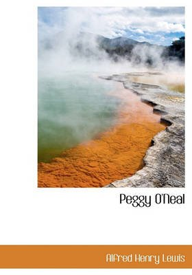 Peggy O'Neal (Hardcover): Alfred Henry Lewis