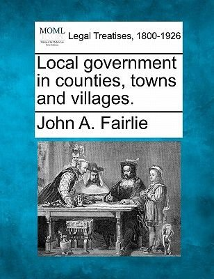 Local Government in Counties, Towns and Villages. (Paperback): John A. Fairlie
