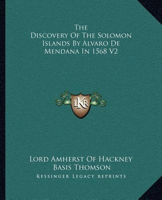 The Discovery of the Solomon Islands by Alvaro de Mendana in 1568 V2 (Paperback): Lord Amherst of Hackney, Basis Thomson