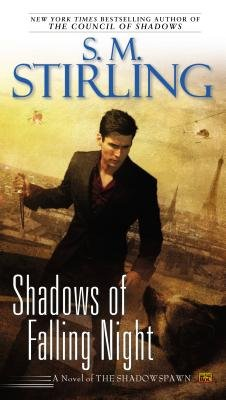 Shadows of Falling Night (Paperback): S.M. Stirling