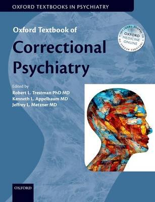 Oxford Textbook of Correctional Psychiatry (Hardcover): Robert L Trestman, Kenneth Appelbaum, Jeffrey Metzner