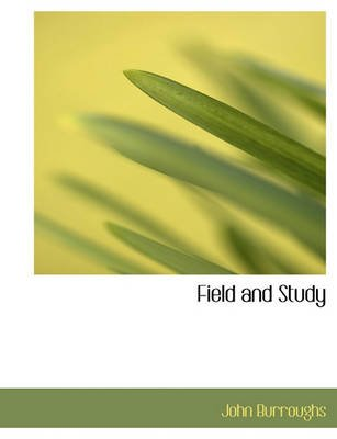 Field and Study (Large print, Paperback, large type edition): John Burroughs