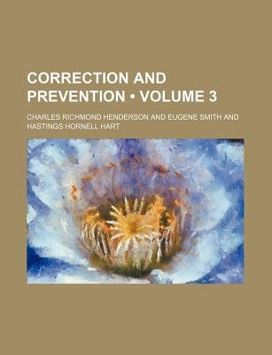 Correction and Prevention (Volume 3) (Paperback): Charles Richmond Henderson