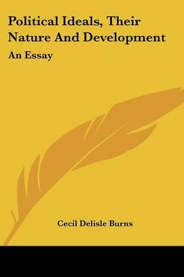 Political Ideals, Their Nature and Development - An Essay (Paperback): Cecil Delisle Burns