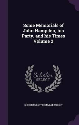 Some Memorials of John Hampden, His Party, and His Times Volume 2 (Hardcover): George Nugent Grenville Nugent