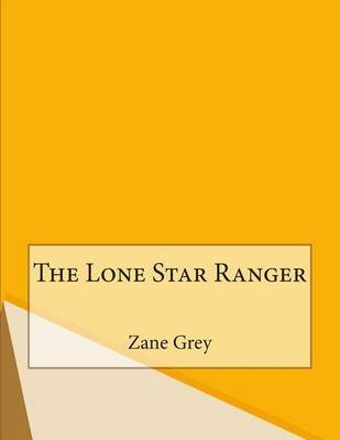 The Lone Star Ranger (Paperback): Zane Grey