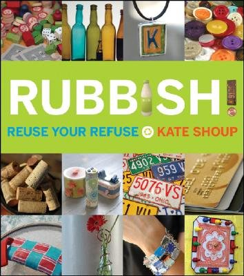 Rubbish! - Reuse Your Refuse (Paperback): Kate Shoup