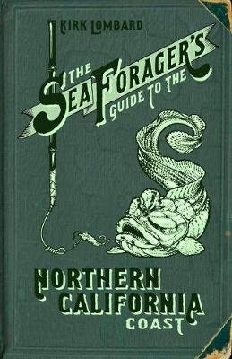 The Sea Forager's Guide to the Northern California Coast (Paperback): Kirk Lombard