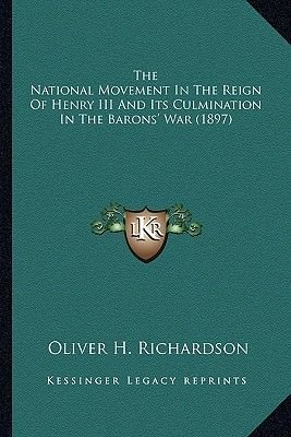 The National Movement in the Reign of Henry III and Its Culmination in the Barons' War (1897) (Paperback): Oliver H....