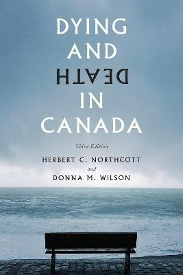 Dying and Death in Canada (Hardcover, 3rd Revised edition): Herbert C Northcott, Donna M. Wilson