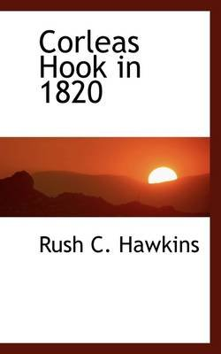 Corleas Hook in 1820 (Paperback): Rush C Hawkins