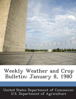 Weekly Weather and Crop Bulletin - January 8, 1980 (Paperback): United States Department of Commerce U.