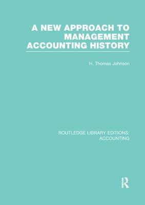 A New Approach to Management Accounting History (Paperback): H. Thomas Johnson