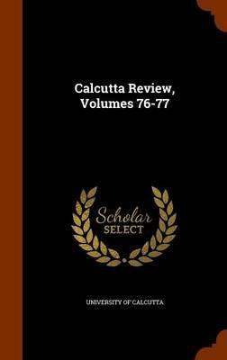 Calcutta Review, Volumes 76-77 (Hardcover): University Of Calcutta