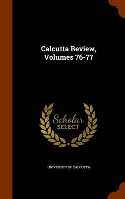 Calcutta Review, Volumes 76-77 (Hardcover): University Of Calcutta