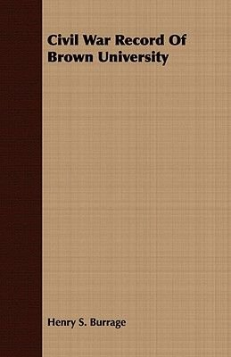Civil War Record Of Brown University (Paperback): Henry Sweetser Burrage