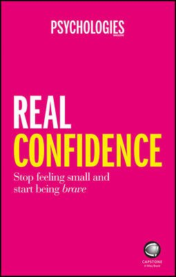 Real Confidence - Stop feeling small and start being brave (Paperback): Psychologies Magazine