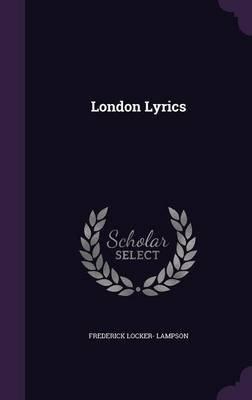 London Lyrics (Hardcover): Frederick Locker-Lampson