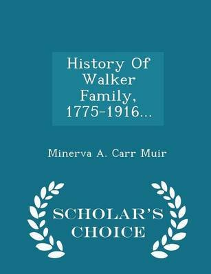 History of Walker Family, 1775-1916... - Scholar's Choice Edition (Paperback): Minerva A Carr Muir