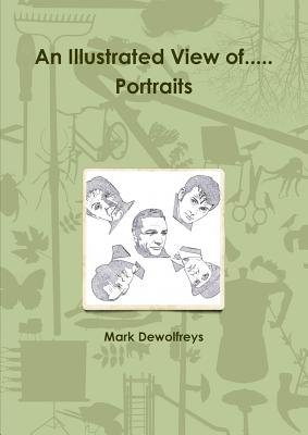 An Illustrated View of... Portraits (Paperback): Mark Dewolfreys