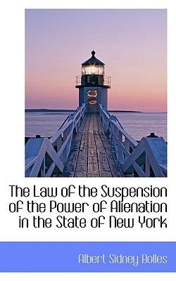 The Law of the Suspension of the Power of Alienation in the State of New York (Paperback): Albert Sidney Bolles