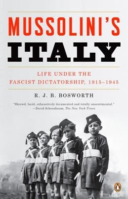 Mussolini's Italy - Life Under the Fascist Dictatorship, 1915-1945 (Electronic book text): R. J. B. Bosworth