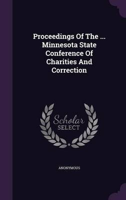 Proceedings of the ... Minnesota State Conference of Charities and Correction (Hardcover): Anonymous