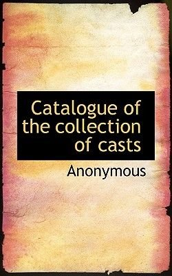 Catalogue of the Collection of Casts (Paperback): Anonymous