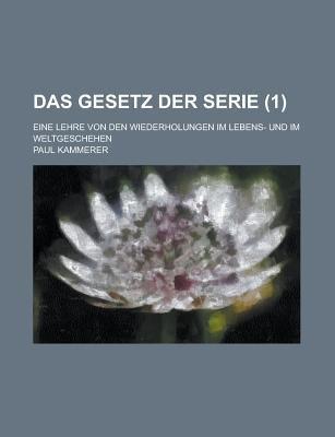 Das Gesetz Der Serie (1); Eine Lehre Von Den Wiederholungen Im Lebens- Und Im Weltgeschehen (English, German, Paperback): Paul...