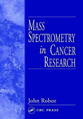 Mass Spectrometry in Cancer Research (Hardcover): John Roboz