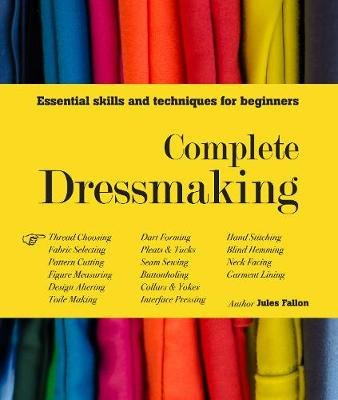 Complete Dressmaking - Essential skills and techniques for beginners (Hardcover): Jules Fallon