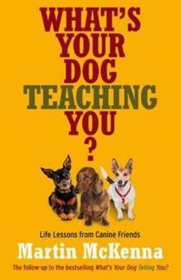 What's Your Dog Teaching You? (Paperback): Martin McKenna