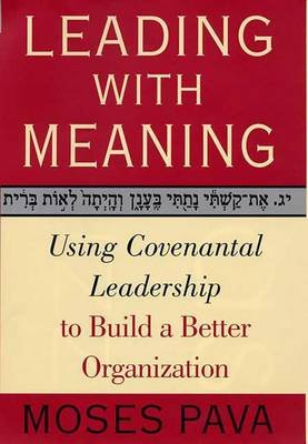Leading with Meaning - Using Covenantal Leadership to Build a Better Organization (Electronic book text): Moses Pava